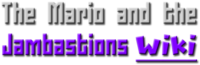 The Mario and the Jambastions Wiki