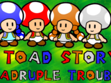 A Toad Story: Quadruple Trouble