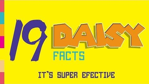 Daisy Facts - It's Super Effective!!! - 19 Historic Facts!