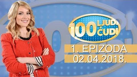 100 ljudi, 100 cudi - Epizoda 1 (02.04.2018.)