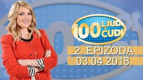 100 ljudi, 100 cudi - Epizoda 2 (03.04.2018.)
