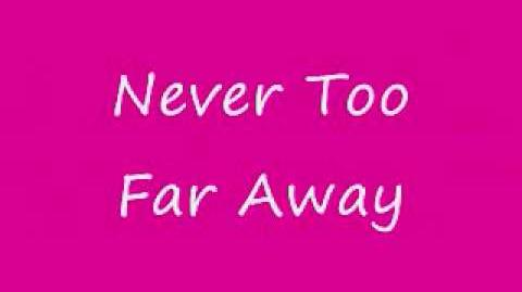 Never Too Far Away Lyrics