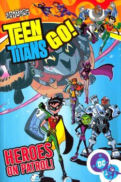 Cover for the Teen Titans Go!: Heroes on Patrol! Trade Paperback