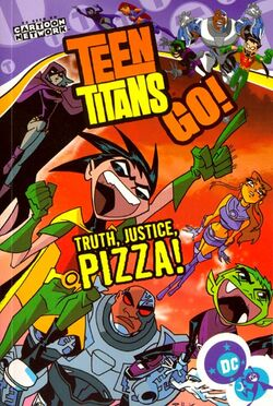 Cover for the Teen Titans Go!: Truth, Justice, Pizza! Trade Paperback