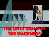 The Only Light in the Darkness (A!)