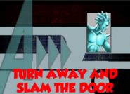 Turn Away and Slam the Door (A!)