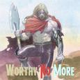Worthy No More Arc