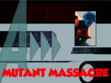 Mutant Massacre (A!)
