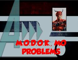 11-M.O.D.O.K., Mo Problems