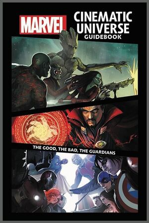 Marvel Cinematic Universe Guidebook The Good, The Bad, The Guardians Vol 1 1