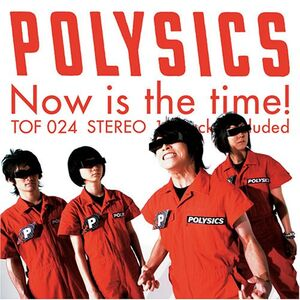 Now is the time! - Polysics