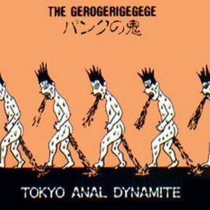 Tokyo Anal Dynamite - The Gerogerigegege