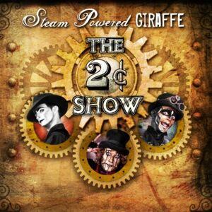 The 2¢ Show - Steam Powered Giraffe