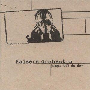 Ompa til du dør - Kaizers Orchestra