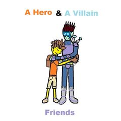 A hero and a villain... Friends.