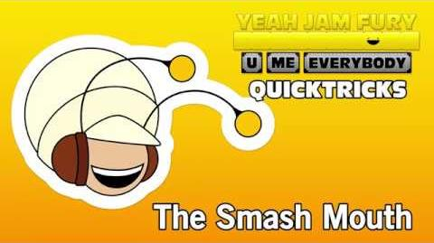 Yeah Jam Fury QUICKTRICKS 8 - The Smash Mouth
