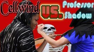 Cellwind vs. Professor Shadow