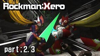 【WIP】Rockman;Xero【part;2.3】
