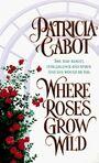 Where Roses Grow Wild
