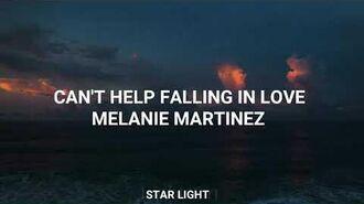 Can't help falling in love ; Melanie Martinez