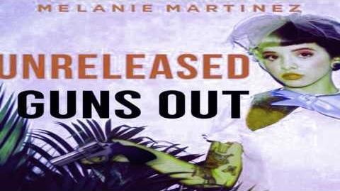 Melanie Martinez - Guns Out Unknown Music (Unofficial Edit)