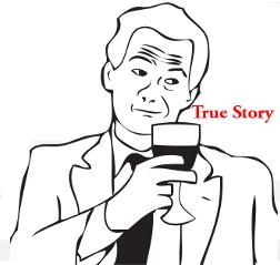 True Story | Teh Meme Wiki | Fandom