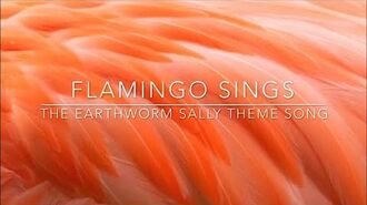 Flamingo Sings-The Earthworm Sally Theme Song
