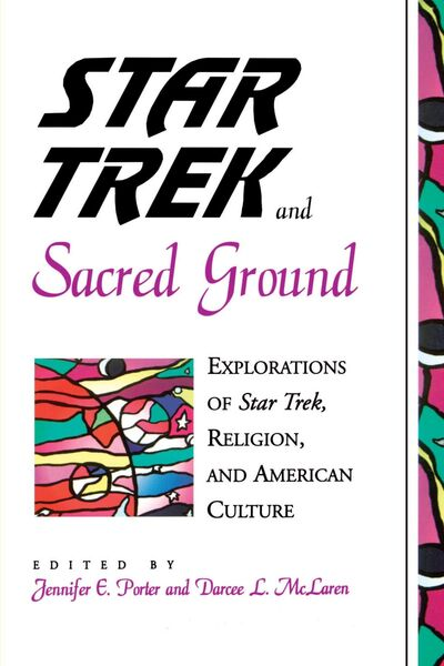 Star Trek and Sacred Ground Explorations of Star Trek Religion and American Culture