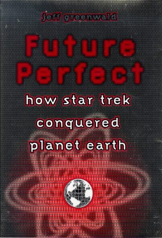 Future Perfect How Star Trek Conquered Planet Earth HC