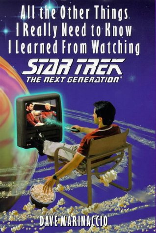 All the Other Things I Really Needed to Know I Learned From Watching Star Trek The Next Generation