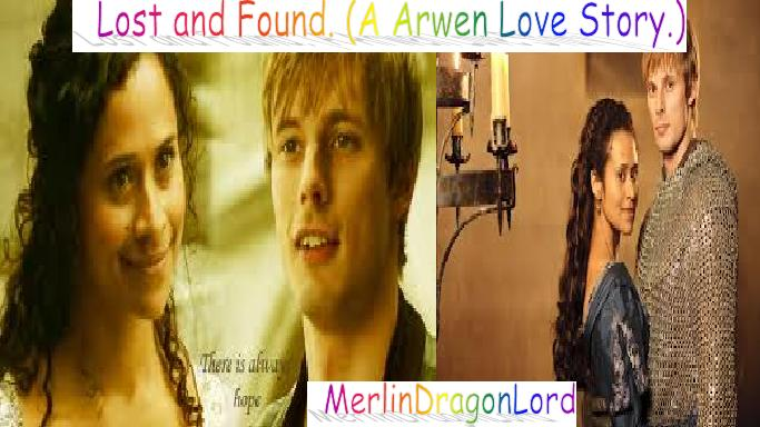 Lost and Found  (A Arwen Love Story ) | Merlin Fan Fiction