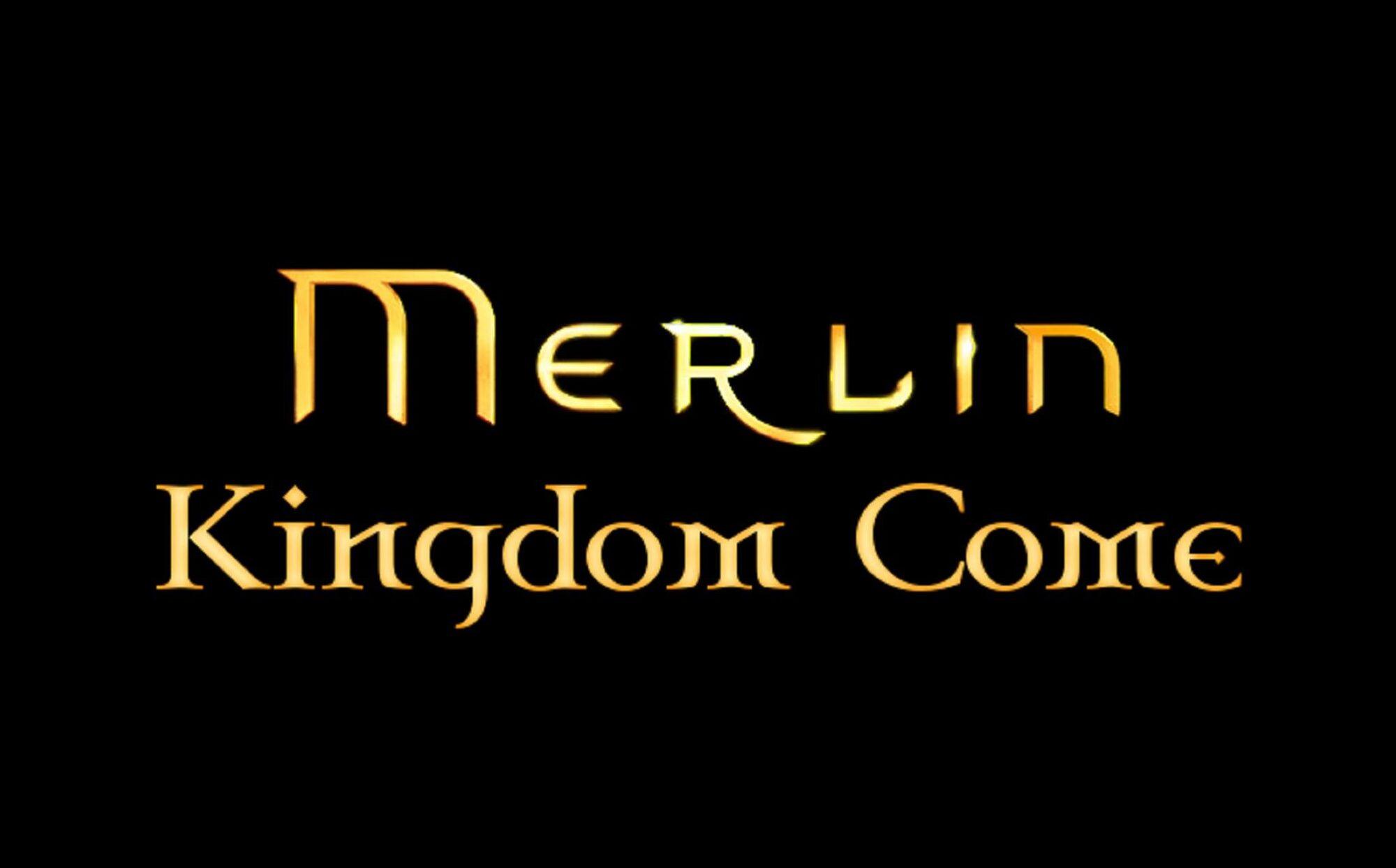 Merlin 6 Kingdom Come | Merlin Fan Fiction Wiki | FANDOM