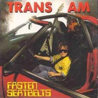 Trans Am - Fasten seatbelts