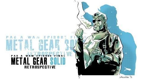 -PAD A WAM - FINALE- Retrospective - Metal Gear Solid
