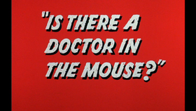 Is There A Doctor In The Mouse