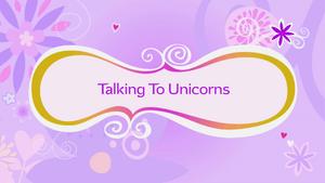 Talking to Unicorns