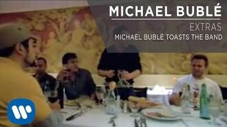 Michael Bublé Toasts The Band Extra