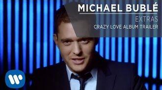 Michael Bublé - Crazy Love Album Trailer Extra