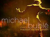 Michael Bublé Meets Madison Square Garden