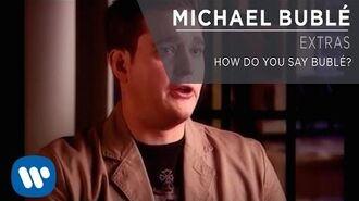 Michael Bublé - How Do You Say Bublé? Extra