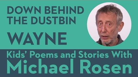 Wayne - Down Behind The Dustbin - Kids' Poems and Stories With Michael Rosen