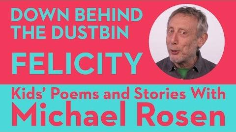 Felicity - Down Behind The Dustbin - Kids' Poems and Stories With Michael Rosen