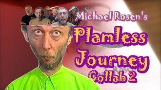 Michael Rosen's Plamless Journey Collab 2