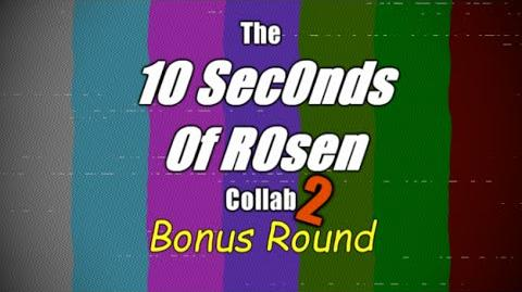 10 Seconds of Rosen Collab 2 Bonus Round