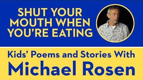 Shut Your Mouth When You Are Eating - Kids' Poems and Stories With Michael Rosen