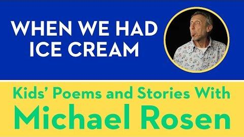 When We Had Ice Cream - Kids' Poems and Stories With Michael Rosen