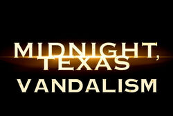 Midnight, Texas Vandalism!