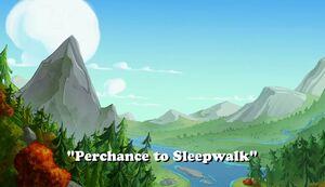 Perchance to Sleepwalk title card