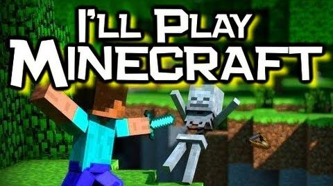 I'll Play Minecraft