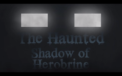 The Haunted- Shadow of Herobrine